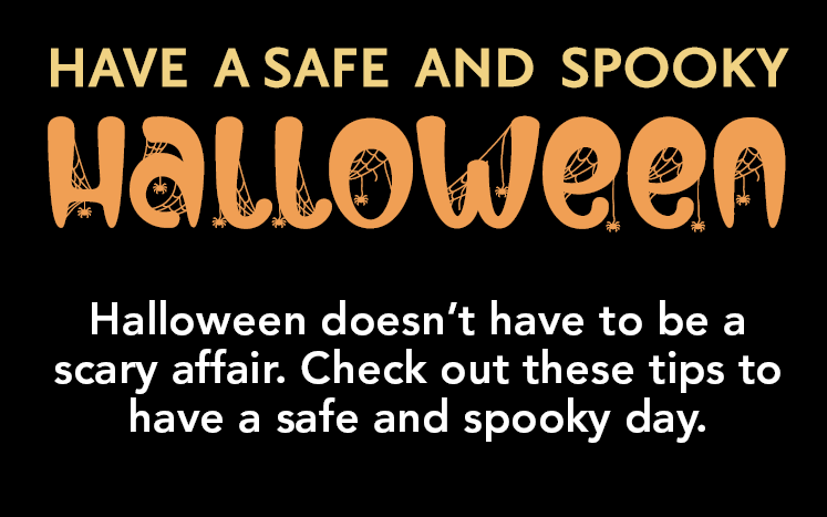 Check out these tips to have a safe and spooky evening!